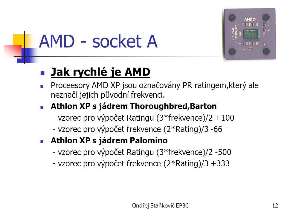 Ondřej Staňkovič EP3C12 AMD - socket A Jak rychlé je AMD Proceesory AMD XP jsou označovány PR ratingem,který ale neznačí jejich původní frekvenci.