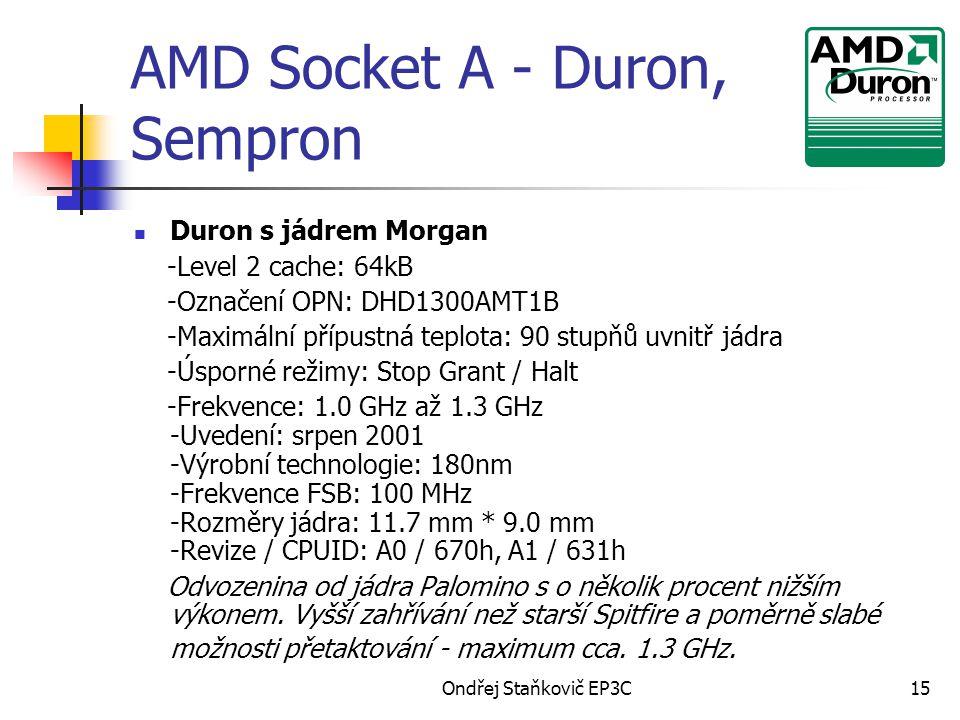 Ondřej Staňkovič EP3C15 AMD Socket A - Duron, Sempron Duron s jádrem Morgan -Level 2 cache: 64kB -Označení OPN: DHD1300AMT1B -Maximální přípustná tepl