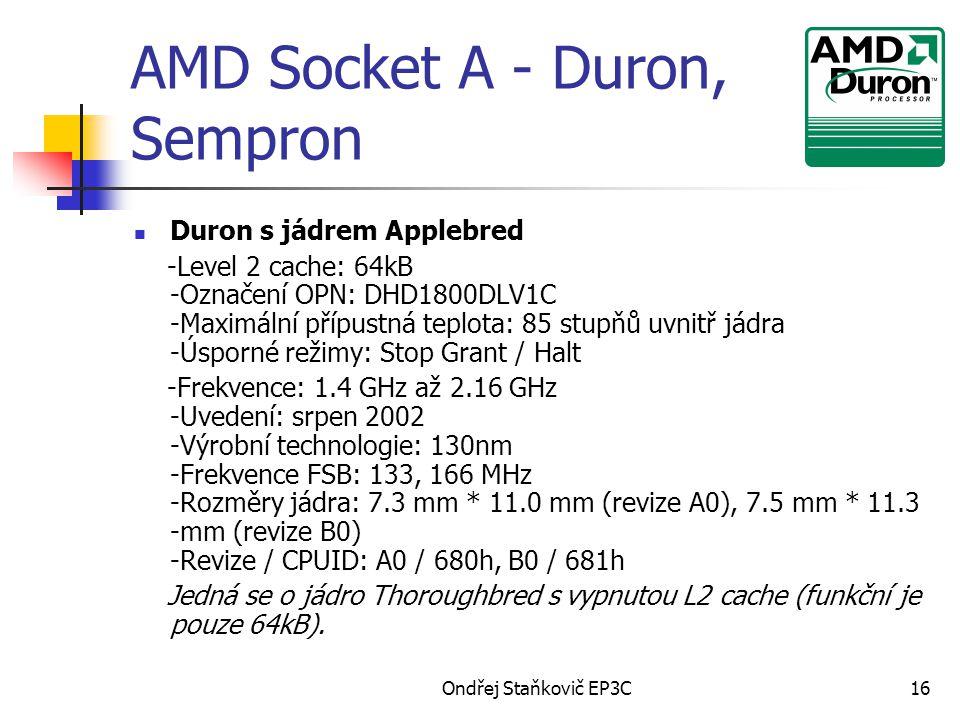 Ondřej Staňkovič EP3C16 AMD Socket A - Duron, Sempron Duron s jádrem Applebred -Level 2 cache: 64kB -Označení OPN: DHD1800DLV1C -Maximální přípustná t