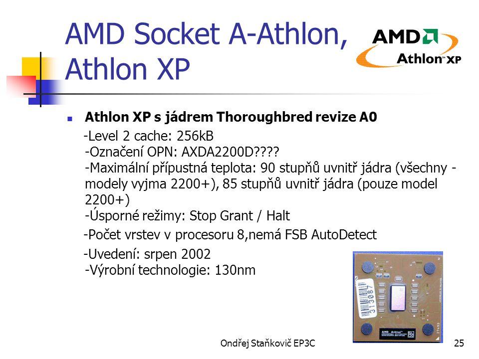 Ondřej Staňkovič EP3C25 AMD Socket A-Athlon, Athlon XP Athlon XP s jádrem Thoroughbred revize A0 -Level 2 cache: 256kB -Označení OPN: AXDA2200D???.