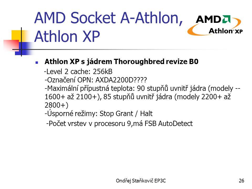 Ondřej Staňkovič EP3C26 AMD Socket A-Athlon, Athlon XP Athlon XP s jádrem Thoroughbred revize B0 -Level 2 cache: 256kB -Označení OPN: AXDA2200D???? -M