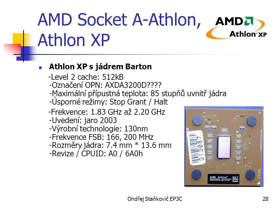 Ondřej Staňkovič EP3C28 AMD Socket A-Athlon, Athlon XP Athlon XP s jádrem Barton -Level 2 cache: 512kB -Označení OPN: AXDA3200D???? -Maximální přípust