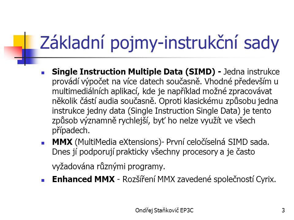Ondřej Staňkovič EP3C3 Základní pojmy-instrukční sady Single Instruction Multiple Data (SIMD) - Jedna instrukce provádí výpočet na více datech současně.