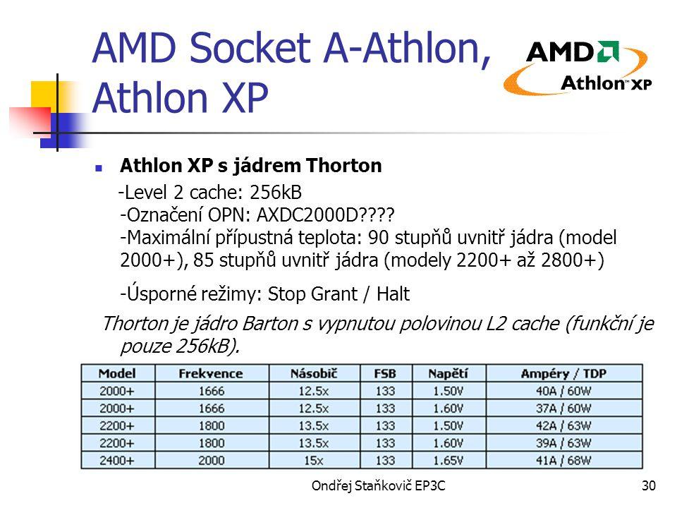 Ondřej Staňkovič EP3C30 AMD Socket A-Athlon, Athlon XP Athlon XP s jádrem Thorton -Level 2 cache: 256kB -Označení OPN: AXDC2000D???.