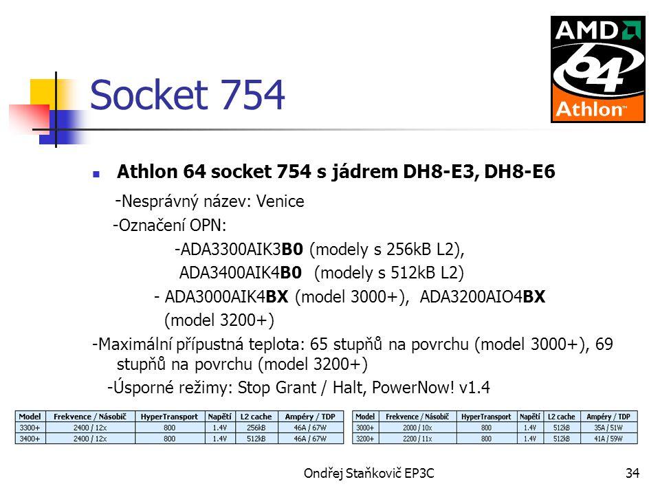 Ondřej Staňkovič EP3C34 Socket 754 Athlon 64 socket 754 s jádrem DH8-E3, DH8-E6 - Nesprávný název: Venice -Označení OPN: -ADA3300AIK3B0 (modely s 256k