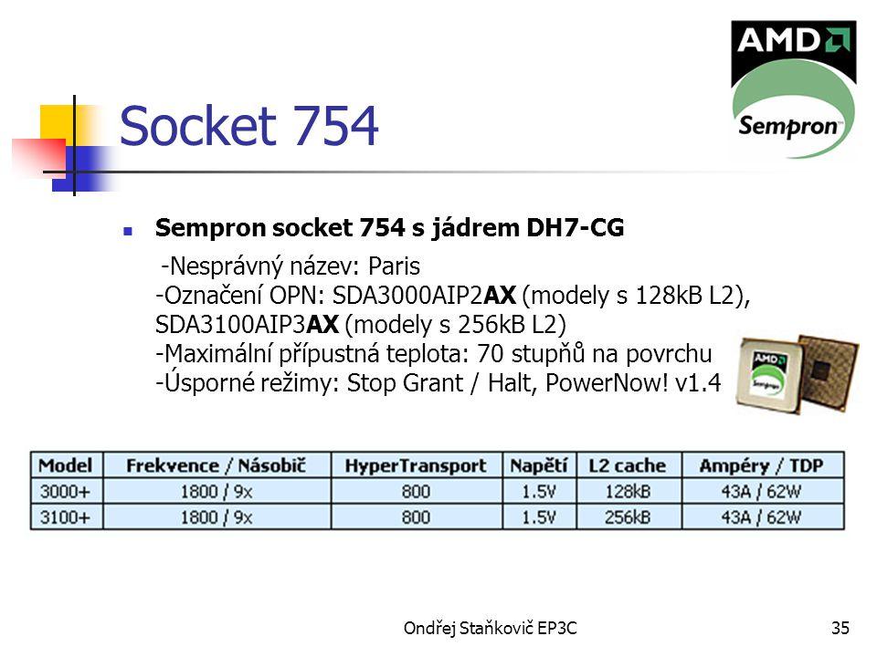 Ondřej Staňkovič EP3C35 Socket 754 Sempron socket 754 s jádrem DH7-CG -Nesprávný název: Paris -Označení OPN: SDA3000AIP2AX (modely s 128kB L2), SDA310