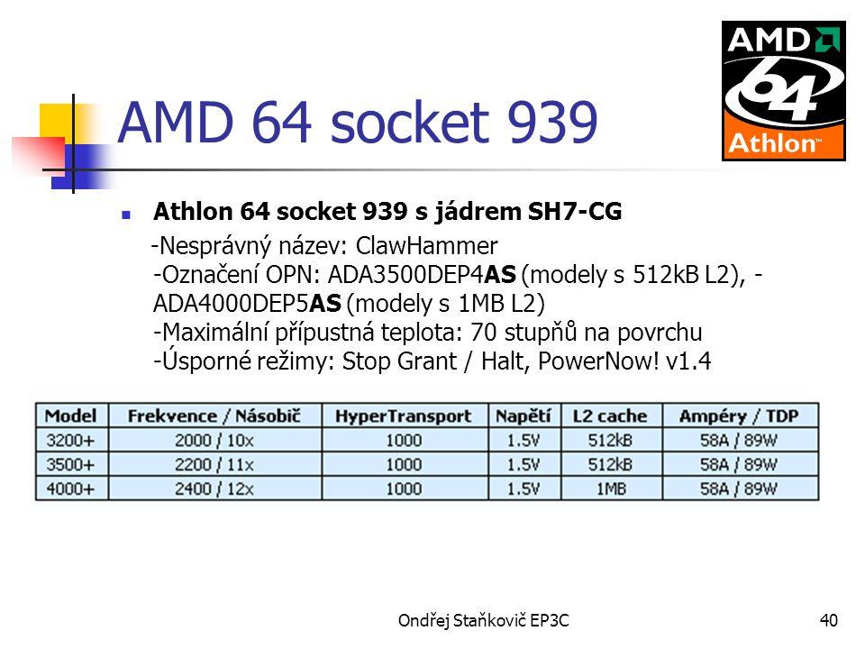 Ondřej Staňkovič EP3C40 AMD 64 socket 939 Athlon 64 socket 939 s jádrem SH7-CG -Nesprávný název: ClawHammer -Označení OPN: ADA3500DEP4AS (modely s 512