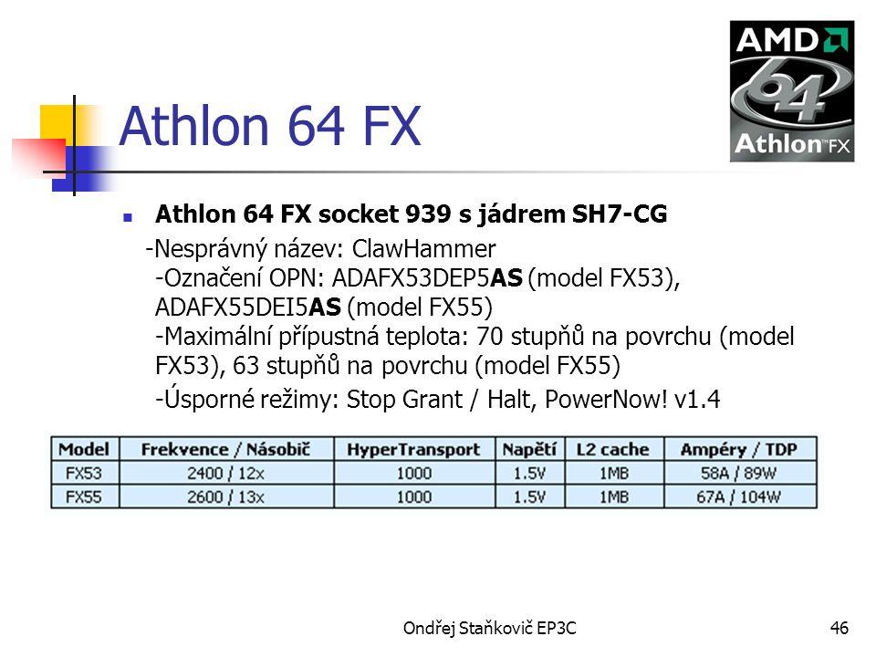 Ondřej Staňkovič EP3C46 Athlon 64 FX Athlon 64 FX socket 939 s jádrem SH7-CG -Nesprávný název: ClawHammer -Označení OPN: ADAFX53DEP5AS (model FX53), A