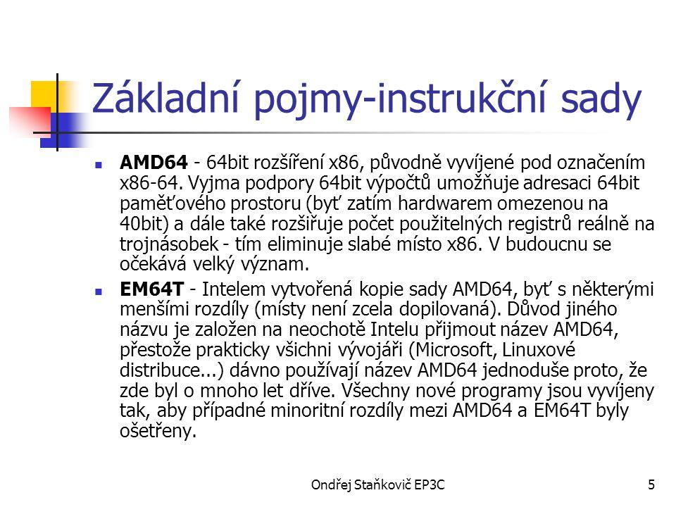 Ondřej Staňkovič EP3C5 Základní pojmy-instrukční sady AMD64 - 64bit rozšíření x86, původně vyvíjené pod označením x86-64. Vyjma podpory 64bit výpočtů