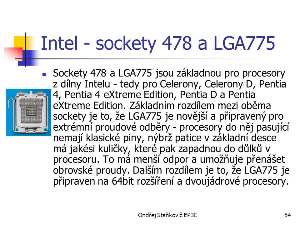 Ondřej Staňkovič EP3C54 Intel - sockety 478 a LGA775 Sockety 478 a LGA775 jsou základnou pro procesory z dílny Intelu - tedy pro Celerony, Celerony D,