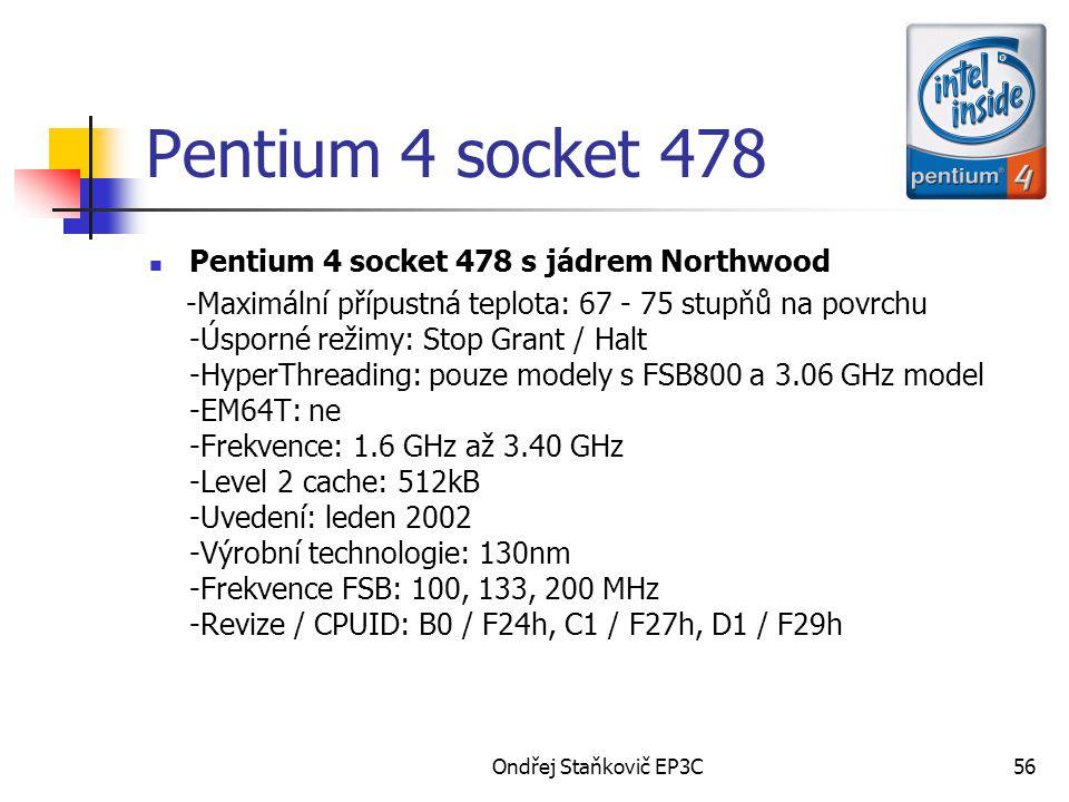 Ondřej Staňkovič EP3C56 Pentium 4 socket 478 s jádrem Northwood -Maximální přípustná teplota: 67 - 75 stupňů na povrchu -Úsporné režimy: Stop Grant /