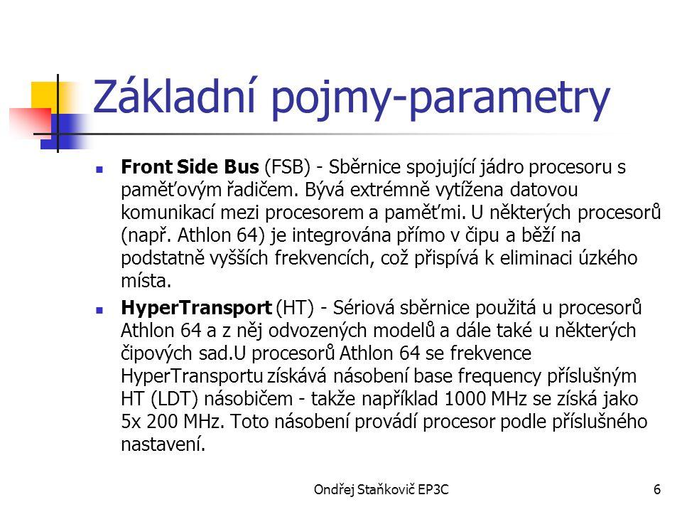 Ondřej Staňkovič EP3C6 Základní pojmy-parametry Front Side Bus (FSB) - Sběrnice spojující jádro procesoru s paměťovým řadičem. Bývá extrémně vytížena