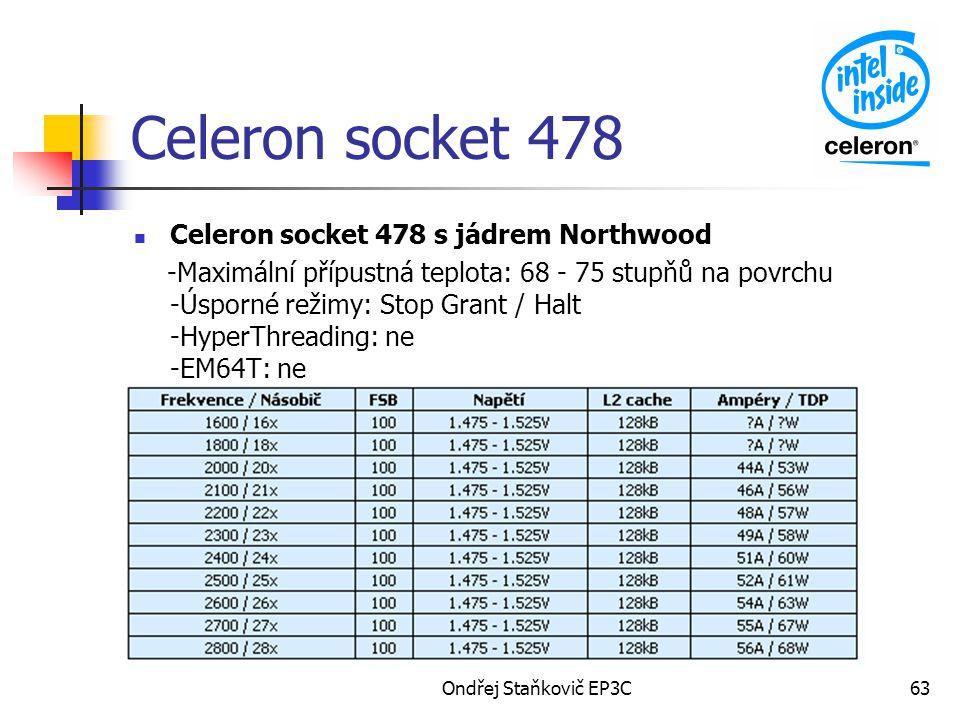 Ondřej Staňkovič EP3C63 Celeron socket 478 Celeron socket 478 s jádrem Northwood -Maximální přípustná teplota: 68 - 75 stupňů na povrchu -Úsporné reži