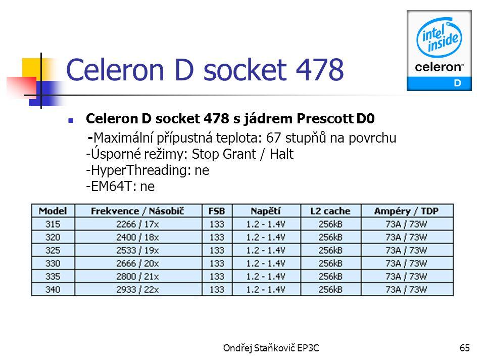 Ondřej Staňkovič EP3C65 Celeron D socket 478 Celeron D socket 478 s jádrem Prescott D0 -Maximální přípustná teplota: 67 stupňů na povrchu -Úsporné rež