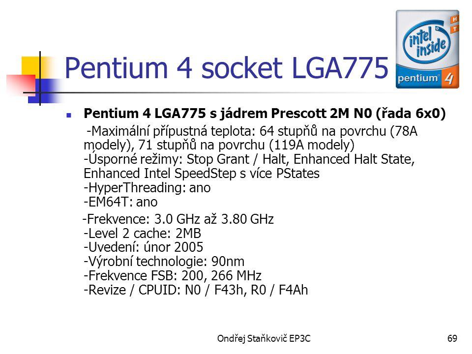 Ondřej Staňkovič EP3C69 Pentium 4 socket LGA775 Pentium 4 LGA775 s jádrem Prescott 2M N0 (řada 6x0) -Maximální přípustná teplota: 64 stupňů na povrchu