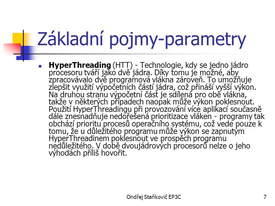 Ondřej Staňkovič EP3C7 Základní pojmy-parametry HyperThreading (HTT) - Technologie, kdy se jedno jádro procesoru tváří jako dvě jádra. Díky tomu je mo