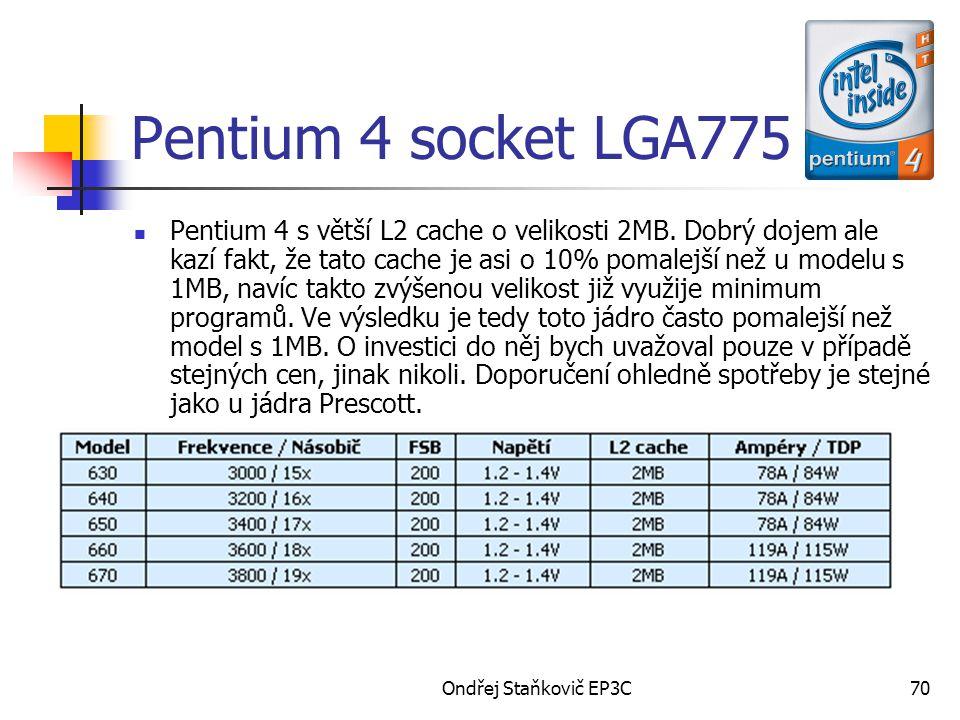 Ondřej Staňkovič EP3C70 Pentium 4 socket LGA775 Pentium 4 s větší L2 cache o velikosti 2MB. Dobrý dojem ale kazí fakt, že tato cache je asi o 10% poma