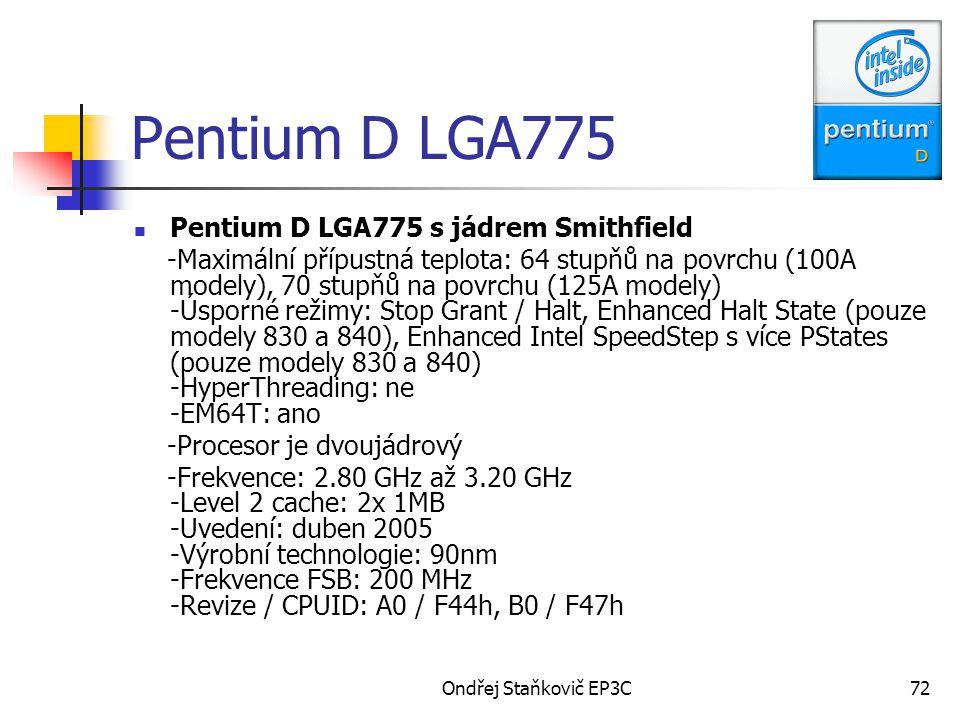Ondřej Staňkovič EP3C72 Pentium D LGA775 Pentium D LGA775 s jádrem Smithfield -Maximální přípustná teplota: 64 stupňů na povrchu (100A modely), 70 stu
