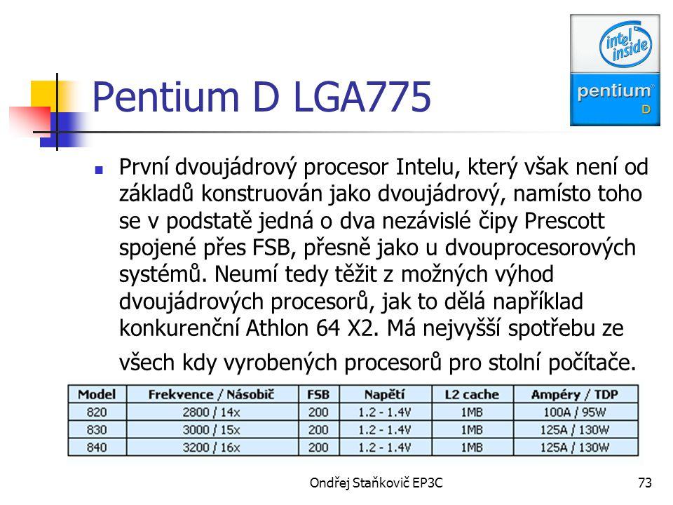 Ondřej Staňkovič EP3C73 Pentium D LGA775 První dvoujádrový procesor Intelu, který však není od základů konstruován jako dvoujádrový, namísto toho se v