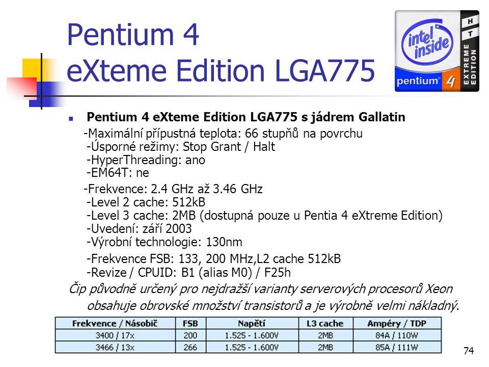 Ondřej Staňkovič EP3C74 Pentium 4 eXteme Edition LGA775 Pentium 4 eXteme Edition LGA775 s jádrem Gallatin -Maximální přípustná teplota: 66 stupňů na p