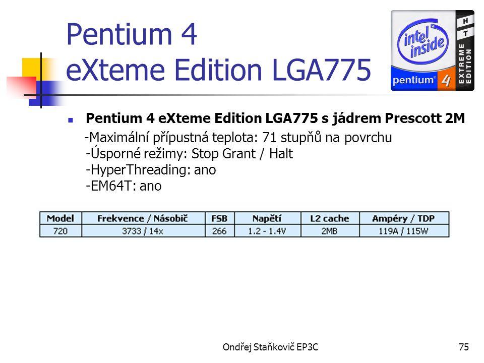Ondřej Staňkovič EP3C75 Pentium 4 eXteme Edition LGA775 Pentium 4 eXteme Edition LGA775 s jádrem Prescott 2M -Maximální přípustná teplota: 71 stupňů n