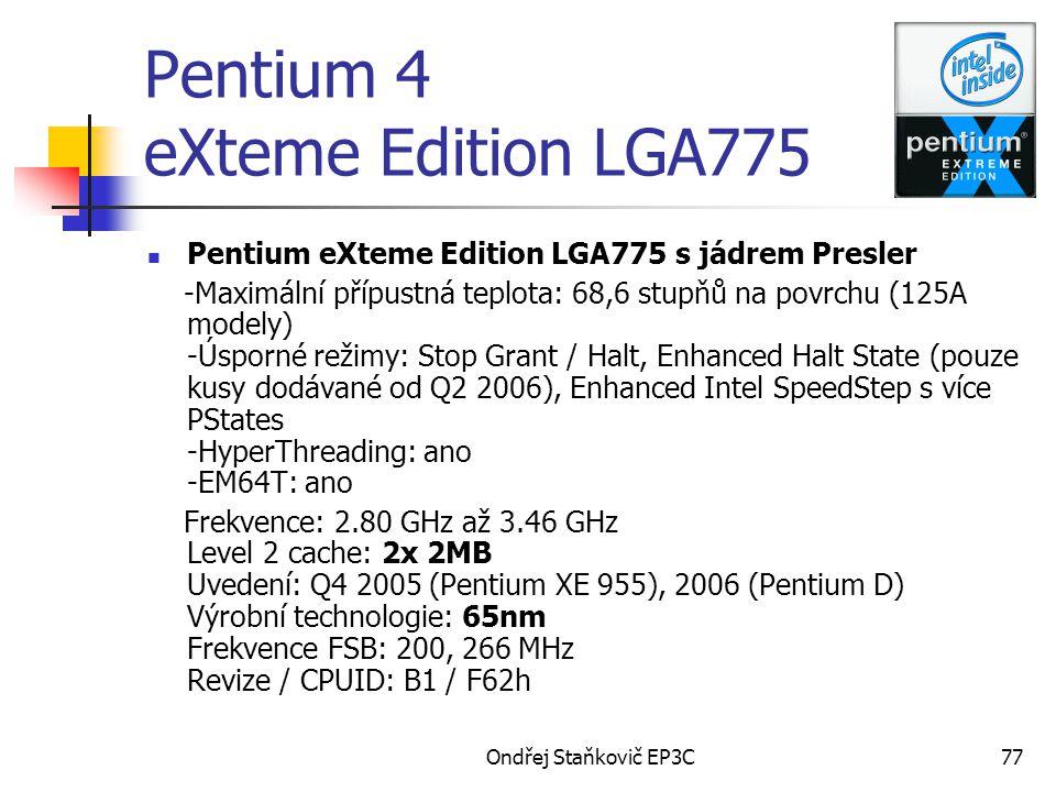 Ondřej Staňkovič EP3C77 Pentium 4 eXteme Edition LGA775 Pentium eXteme Edition LGA775 s jádrem Presler -Maximální přípustná teplota: 68,6 stupňů na po