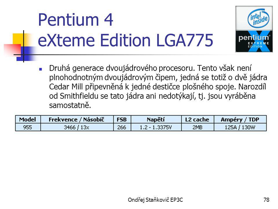 Ondřej Staňkovič EP3C78 Pentium 4 eXteme Edition LGA775 Druhá generace dvoujádrového procesoru. Tento však není plnohodnotným dvoujádrovým čipem, jedn