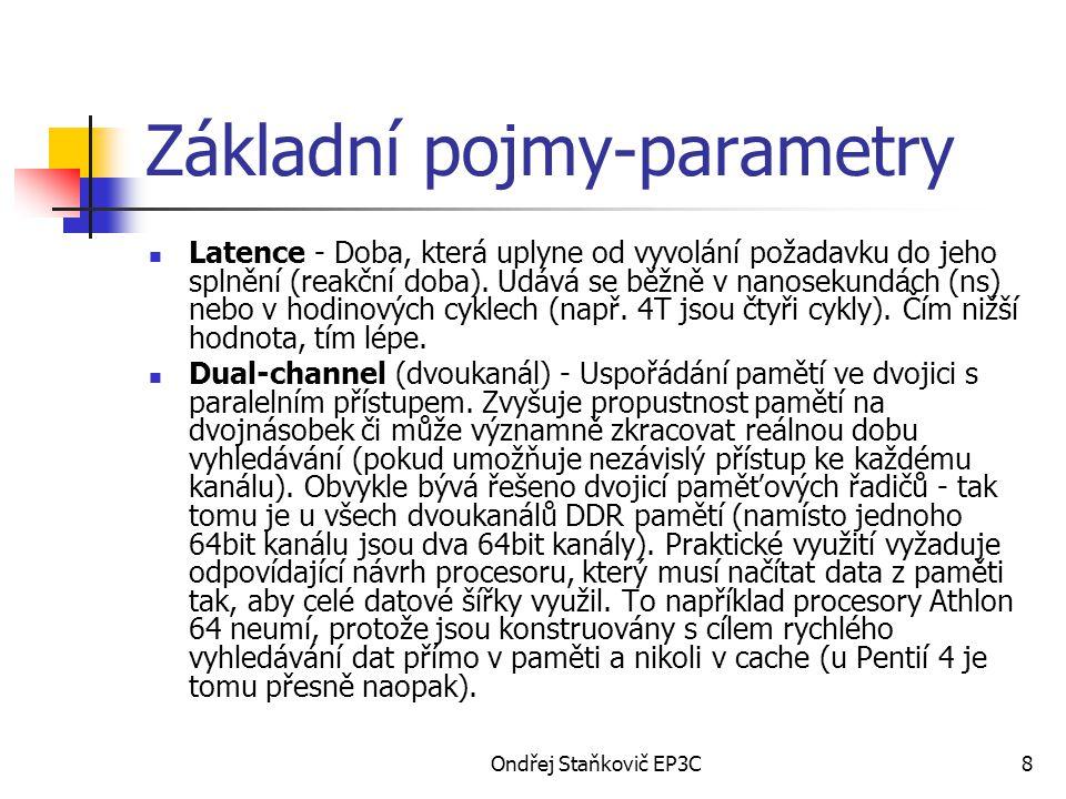 Ondřej Staňkovič EP3C8 Základní pojmy-parametry Latence - Doba, která uplyne od vyvolání požadavku do jeho splnění (reakční doba). Udává se běžně v na