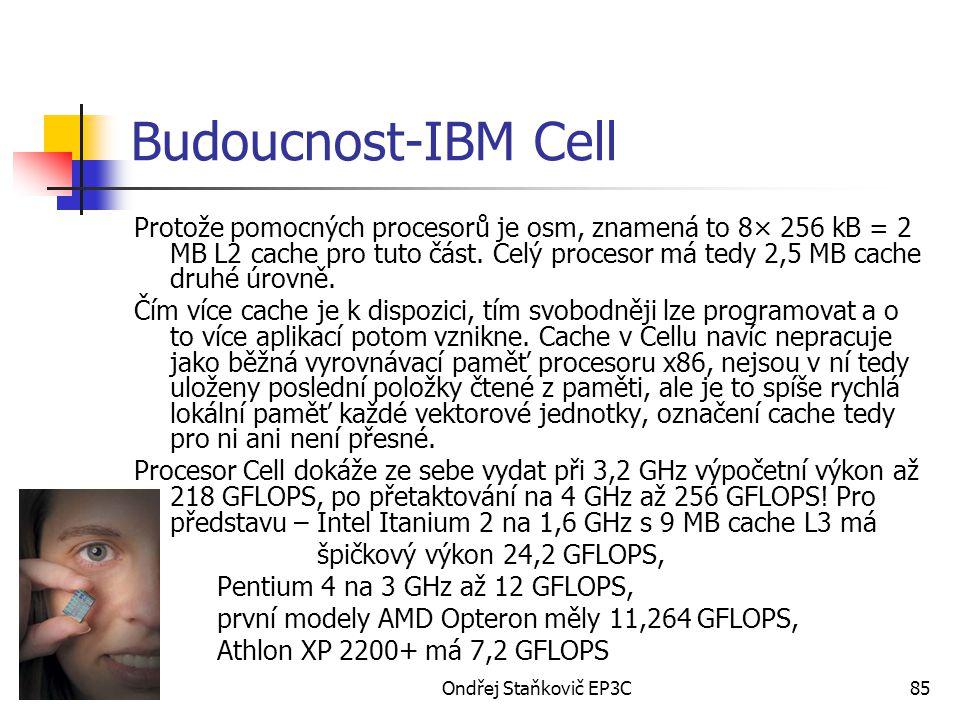 Ondřej Staňkovič EP3C85 Budoucnost-IBM Cell Protože pomocných procesorů je osm, znamená to 8× 256 kB = 2 MB L2 cache pro tuto část. Celý procesor má t