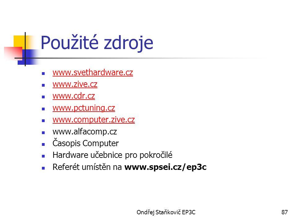 Ondřej Staňkovič EP3C87 Použité zdroje www.svethardware.cz www.zive.cz www.cdr.cz www.pctuning.cz www.computer.zive.cz www.alfacomp.cz Časopis Compute