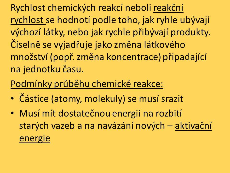 Rychlost chemických reakcí neboli reakční rychlost se hodnotí podle toho, jak ryhle ubývají výchozí látky, nebo jak rychle přibývají produkty.