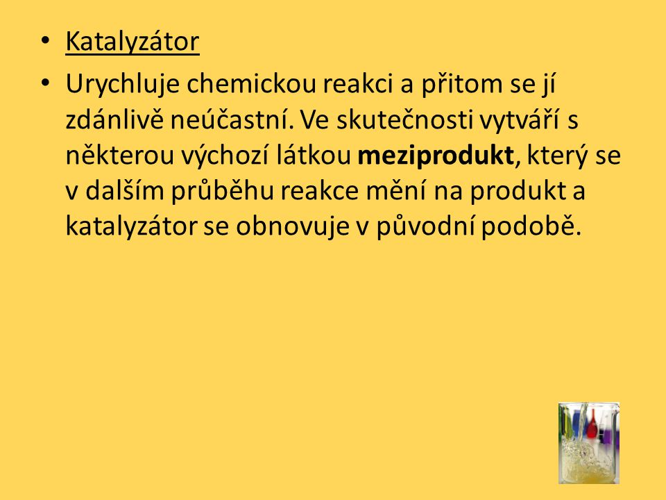 Katalyzátor Urychluje chemickou reakci a přitom se jí zdánlivě neúčastní.