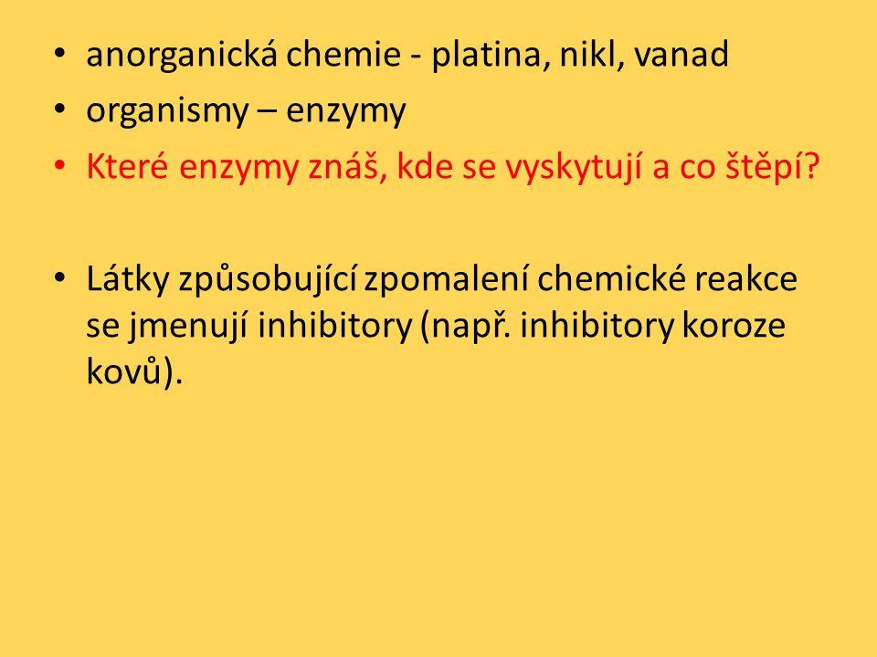 anorganická chemie - platina, nikl, vanad organismy – enzymy Které enzymy znáš, kde se vyskytují a co štěpí.