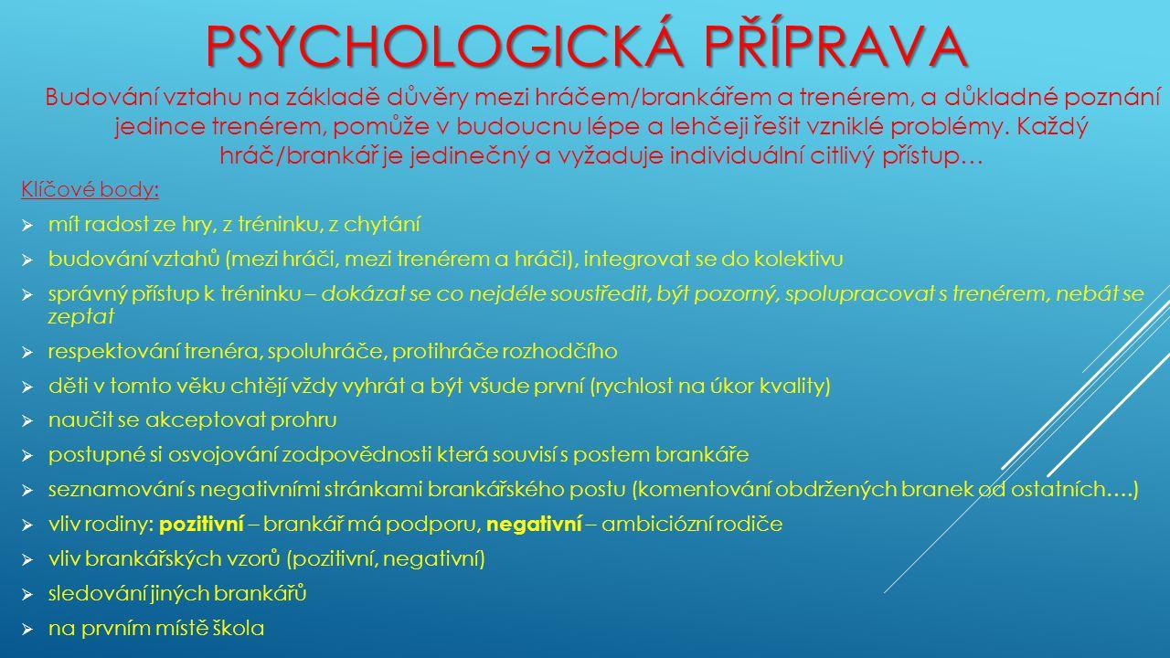 PSYCHOLOGICKÁ PŘÍPRAVA Klíčové body:  mít radost ze hry, z tréninku, z chytání  budování vztahů (mezi hráči, mezi trenérem a hráči), integrovat se d