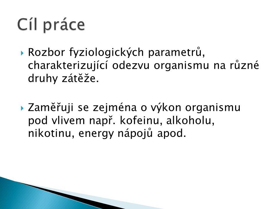  Rozbor fyziologických parametrů, charakterizující odezvu organismu na různé druhy zátěže.  Zaměřuji se zejména o výkon organismu pod vlivem např. k