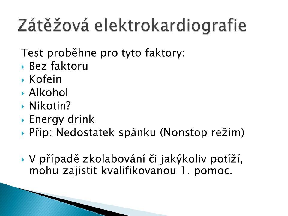 Test proběhne pro tyto faktory:  Bez faktoru  Kofein  Alkohol  Nikotin?  Energy drink  Přip: Nedostatek spánku (Nonstop režim)  V případě zkola