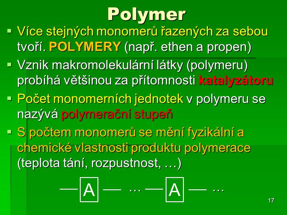 Polymer  Více stejných monomerů řazených za sebou tvoří. POLYMERY (např. ethen a propen)  Vznik makromolekulární látky (polymeru) probíhá většinou z