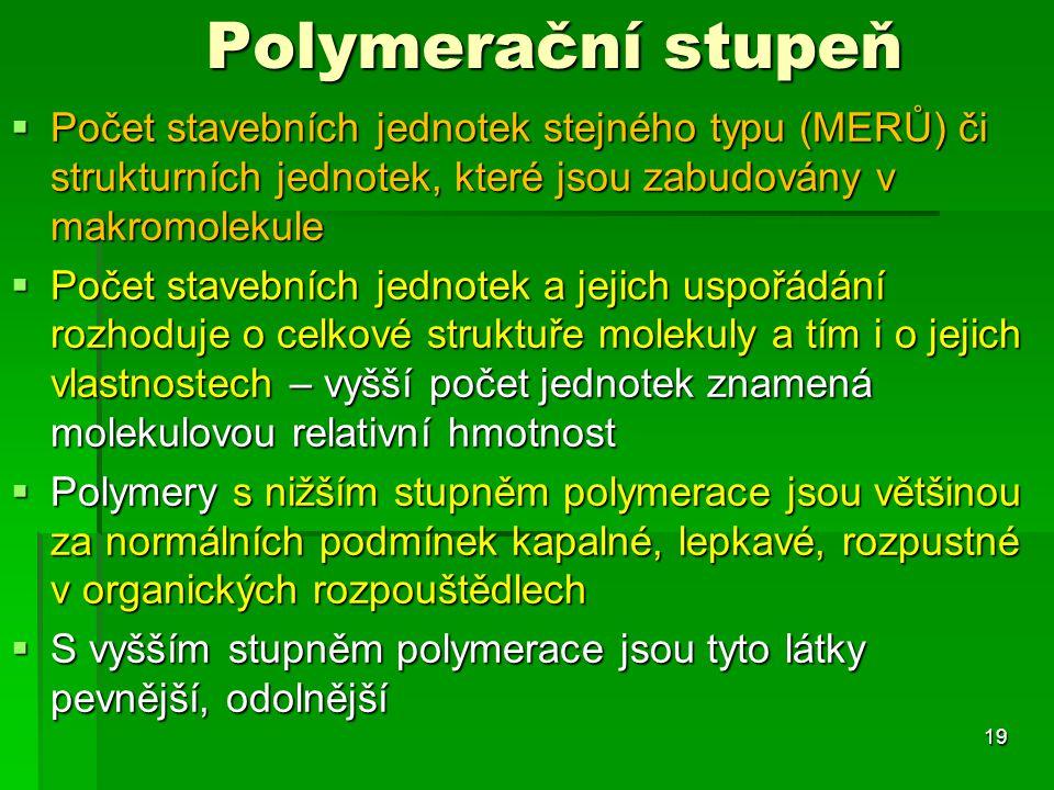 Polymerační stupeň  Počet stavebních jednotek stejného typu (MERŮ) či strukturních jednotek, které jsou zabudovány v makromolekule  Počet stavebních