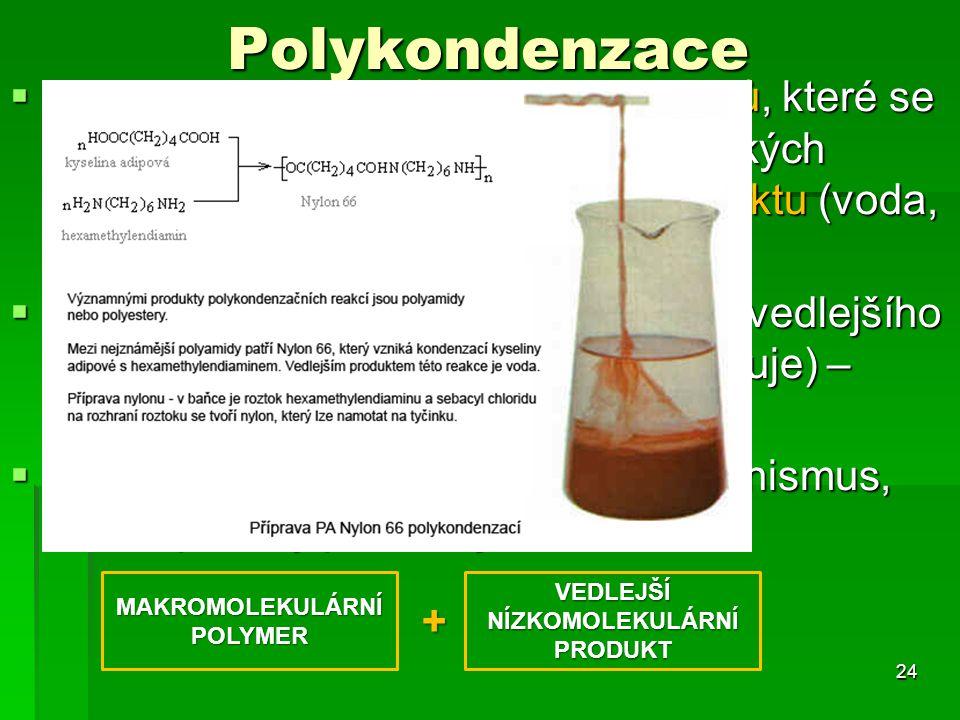 Polykondenzace  Je to reakce dvou různých monomerů, které se spojují prostřednictvím charakteristických skupin za odštěpení vedlejšího produktu (voda