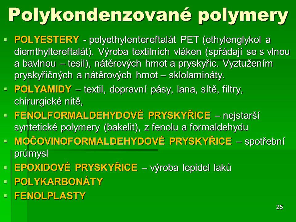 Polykondenzované polymery  POLYESTERY - polyethylentereftalát PET (ethylenglykol a diemthyltereftalát). Výroba textilních vláken (spřádají se s vlnou