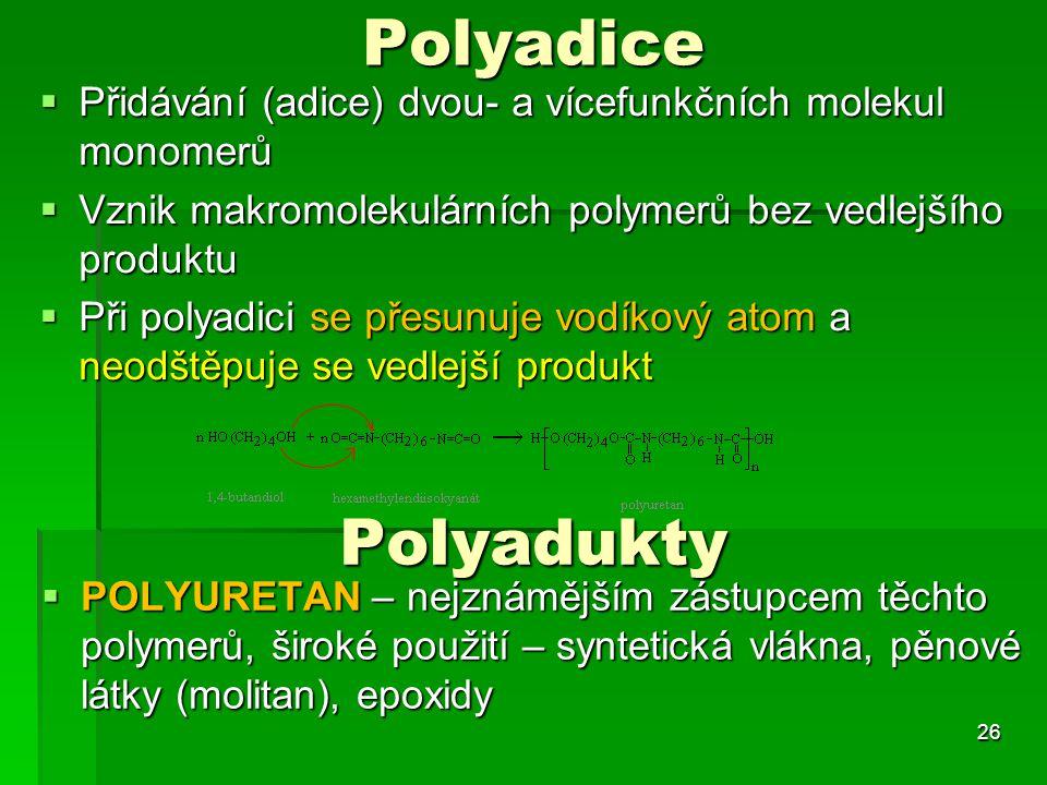 Polyadice  Přidávání (adice) dvou- a vícefunkčních molekul monomerů  Vznik makromolekulárních polymerů bez vedlejšího produktu  Při polyadici se př