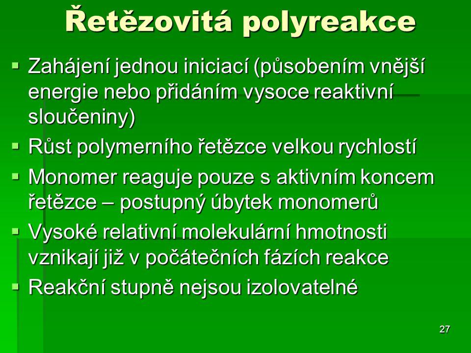 Řetězovitá polyreakce  Zahájení jednou iniciací (působením vnější energie nebo přidáním vysoce reaktivní sloučeniny)  Růst polymerního řetězce velko