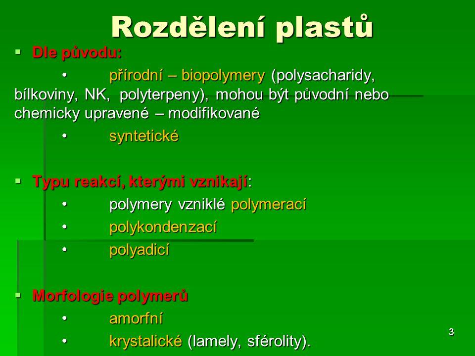 Rozdělení plastů  Dle původu: přírodní – biopolymery (polysacharidy, bílkoviny, NK, polyterpeny), mohou být původní nebo chemicky upravené – modifiko