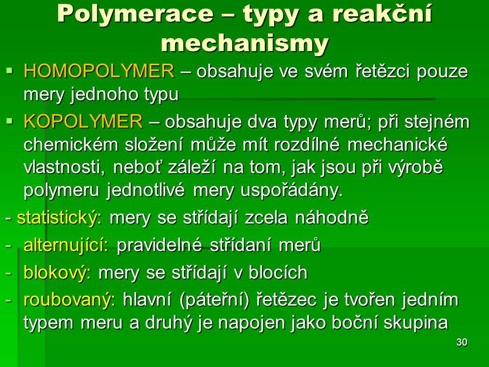 Polymerace – typy a reakční mechanismy  HOMOPOLYMER – obsahuje ve svém řetězci pouze mery jednoho typu  KOPOLYMER – obsahuje dva typy merů; při stej