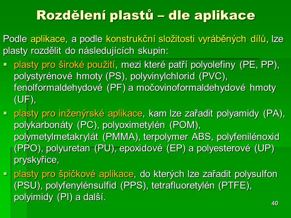 Podle aplikace, a podle konstrukční složitosti vyráběných dílů, lze plasty rozdělit do následujících skupin:  plasty pro široké použití, mezi které p