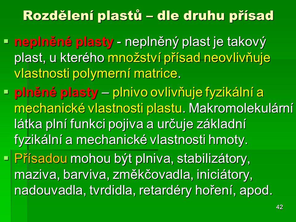  neplněné plasty - neplněný plast je takový plast, u kterého množství přísad neovlivňuje vlastnosti polymerní matrice.  plněné plasty – plnivo ovliv