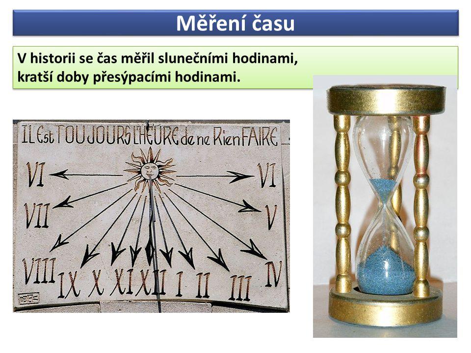 Měření času V historii se čas měřil slunečními hodinami, kratší doby přesýpacími hodinami. V historii se čas měřil slunečními hodinami, kratší doby př