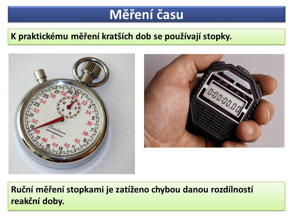 Měření času K praktickému měření kratších dob se používají stopky. K praktickému měření kratších dob se používají stopky. Ruční měření stopkami je zat