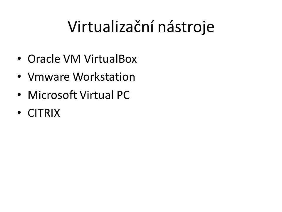 Virtualizační nástroje Oracle VM VirtualBox Vmware Workstation Microsoft Virtual PC CITRIX