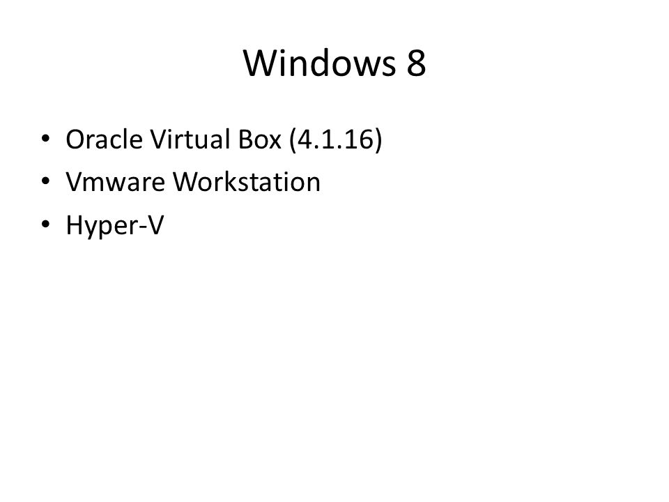 Windows 8 Oracle Virtual Box (4.1.16) Vmware Workstation Hyper-V